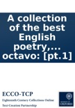 A collection of the best English poetry, by several hands .... In two vol's octavo: [pt.1] book summary, reviews and downlod