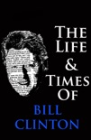 The Life & Times of Bill Clinton book summary, reviews and downlod