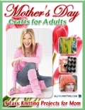 Mother's Day Crafts for Adults: 9 Easy Knitting Projects for Mom book summary, reviews and download