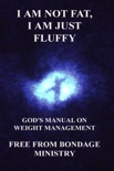 I Am Not Fat, I Am Just Fluffy. God's Manual On Weight Management. book summary, reviews and downlod