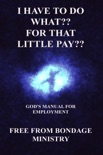 I Have To Do What?? For That Little Pay?? God's Manual For Employment. book summary, reviews and downlod