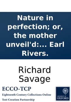 Nature in perfection; or, the mother unveil'd: being a congratulatory poem to Mrs. Bret, upon His Majesty's most gracious pardon granted to Mr. Richard Savage, son of the late Earl Rivers. E-Book Download