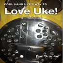 Cool Hand Uke's Way to Love Uke! book summary, reviews and download