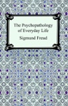 The Psychopathology of Everyday Life book summary, reviews and downlod