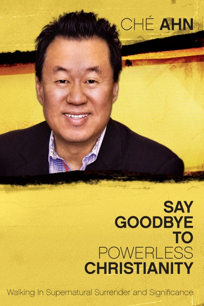 Say Goodbye to Powerless Christianity by Ché Ahn Book Summary, Reviews and E-Book Download