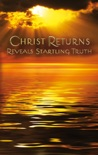 Christ Returns - Reveals Startling Truth book summary, reviews and downlod