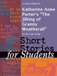 """A Study Guide for Katherine Anne Porter's """"The Jilting of Granny Weatherall"""" book summary, reviews and downlod"""