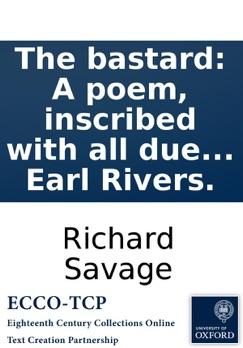 The bastard: A poem, inscribed with all due reverence to Mrs. Bret, once Countess of Macclesfield. By Richard Savage, son of the late Earl Rivers. E-Book Download