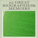 22 Great Biographies& Memoirs Include:George Washington,John Adams,Abraham Lincoln,Ulysses Grant,James Garfield,Theodore Roosevelt,Memoirs Of Napoleon Bonaparte-Louis Antoine Fauvelet De Bourrienne, The Autobiography Of Benjamin Franklin, Theodore Roosevelt An Autobiography , Personal Memoirs Of U. S. Grant , The Autobiography Of Benvenuto Cellini, book summary, reviews and downlod