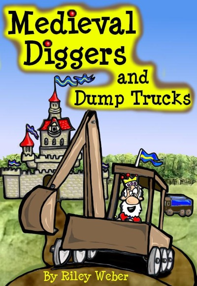Medieval Diggers and Dump Trucks by Riley Weber Book Summary, Reviews and E-Book Download