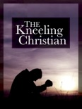 The Kneeling Christian book summary, reviews and downlod
