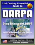 21st Century Essential Guide to DARPA: Defense Advanced Research Projects Agency, Doing Business with DARPA, Overview of Mission, Management, Projects, DoD Future Military Technologies and Science book summary, reviews and downlod