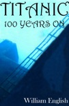 Titanic 100 Years On book summary, reviews and downlod