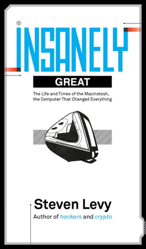 Insanely Great: The Life and Times of Macintosh, the Computer that Changed Everything by Steven Levy E-Book Download