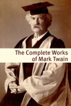 The Complete Works of Mark Twain (With commentary, Mark Twain Biography, and Plot Summaries) book summary, reviews and downlod