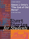"""A Study Guide for Simon J. Ortiz's """"The End of Old Horse"""" book summary, reviews and downlod"""
