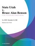 State Utah v. Bruce Alan Benson book summary, reviews and downlod