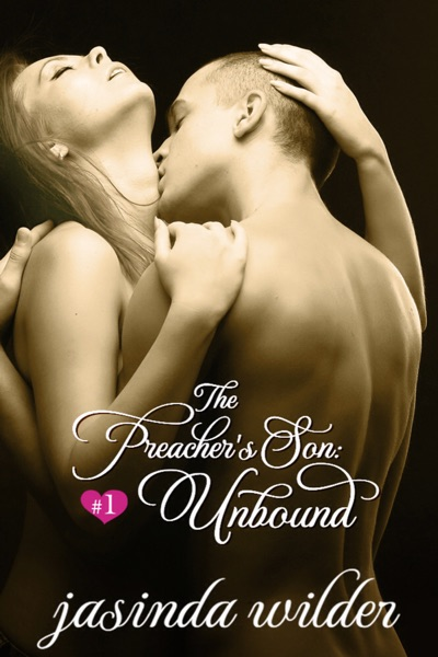 The Preacher's Son #1: Unbound by Jasinda Wilder Book Summary, Reviews and E-Book Download