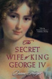 The Secret Wife of King George IV book summary, reviews and downlod