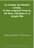 Le Comte de Monte-Cristo, in the original French, all four volumes in a single file book summary, reviews and downlod