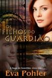 Os Filhos Do Guardião: A Saga Do Guardião, Livro Um book summary, reviews and downlod