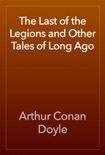 The Last of the Legions and Other Tales of Long Ago book summary, reviews and downlod