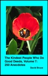 The Kindest People Who Do Good Deeds, Volume 7: 250 Anecdotes book summary, reviews and downlod