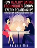How Healthy Dating Techniques Grows Healthy Relationships book summary, reviews and download