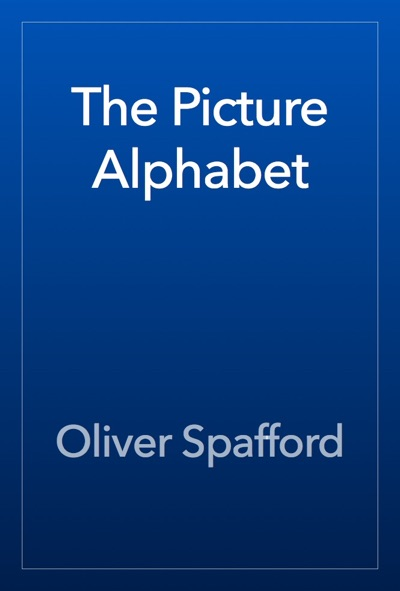 The Picture Alphabet by Oliver Spafford Book Summary, Reviews and E-Book Download