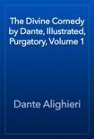 The Divine Comedy by Dante, Illustrated, Purgatory, Volume 1 book summary, reviews and download