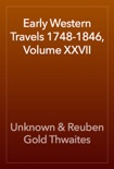 Early Western Travels 1748-1846, Volume XXVII book summary, reviews and download