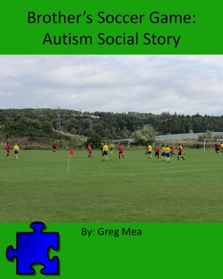 Brother's Soccer Game: Autism Social Story by Smashwords, Inc. book summary, reviews and downlod