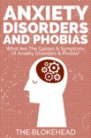 Anxiety Disorders And Phobias: What Are The Causes & Symptoms Of Anxiety Disorders & Phobia? book summary, reviews and download