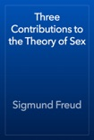 Three Contributions to the Theory of Sex book summary, reviews and download