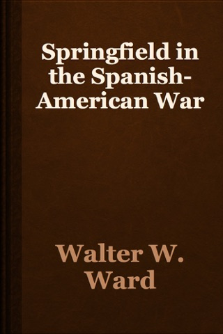Springfield in the Spanish-American War by Public Domain book summary, reviews and downlod
