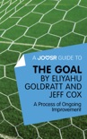 A Joosr Guide to... The Goal by Eliyahu Goldratt and Jeff Cox book summary, reviews and downlod