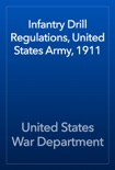 Infantry Drill Regulations, United States Army, 1911 book summary, reviews and download