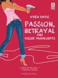 Passion, Betrayal and Killer Highlights book summary, reviews and downlod