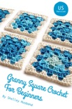 Granny Square Crochet for Beginners US Version book summary, reviews and download