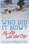 Who Did it Now?: My Life With Sled Dogs book summary, reviews and download
