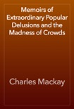 Memoirs of Extraordinary Popular Delusions and the Madness of Crowds e-book