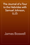The Journal of a Tour to the Hebrides with Samuel Johnson, LL.D. book summary, reviews and download
