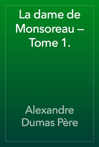 La dame de Monsoreau — Tome 1. by Alexandre Dumas E-Book Download
