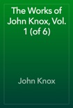 The Works of John Knox, Vol. 1 (of 6) book summary, reviews and download