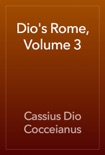 Dio's Rome, Volume 3 book summary, reviews and download