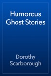 Humorous Ghost Stories book summary, reviews and download