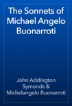 The Sonnets of Michael Angelo Buonarroti book summary, reviews and download