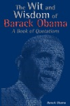 The Wit and Wisdom of Barack Obama: A Book of Quotations book summary, reviews and downlod