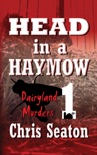 Dairyland Murders Book 1: Head in a Haymow book summary, reviews and download