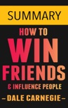 How To Win Friends and Influence People by Dale Carnegie -- Summary book summary, reviews and downlod